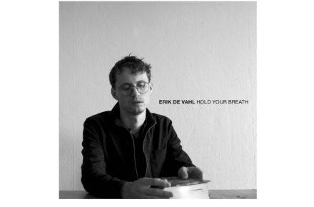 Erik de Vahl: Hold Your Breath